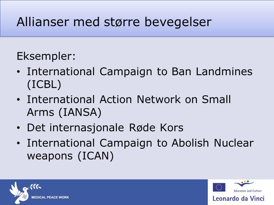 Allianser med større bevegelser Eksempler: • International Campaign to Ban Landmines (ICBL) • International Action Network on Small Arms (IANSA) • Det