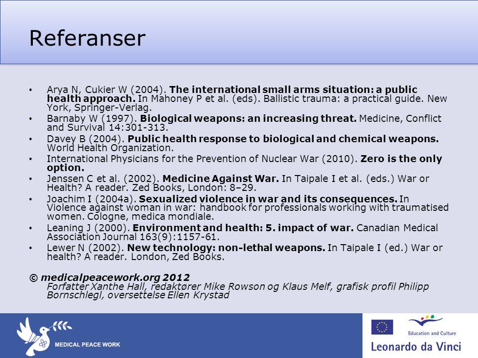 Referanser • Arya N, Cukier W (2004). The international small arms situation: a public health approach. In Mahoney P et al. (eds). Ballistic trauma: a
