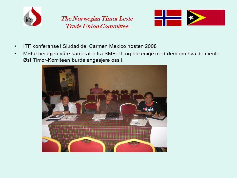 •ITF konferanse i Siudad del Carmen Mexico høsten 2008 •Møtte her igjen våre kamerater fra SME-TL og ble enige med dem om hva de mente Øst Timor-Komit