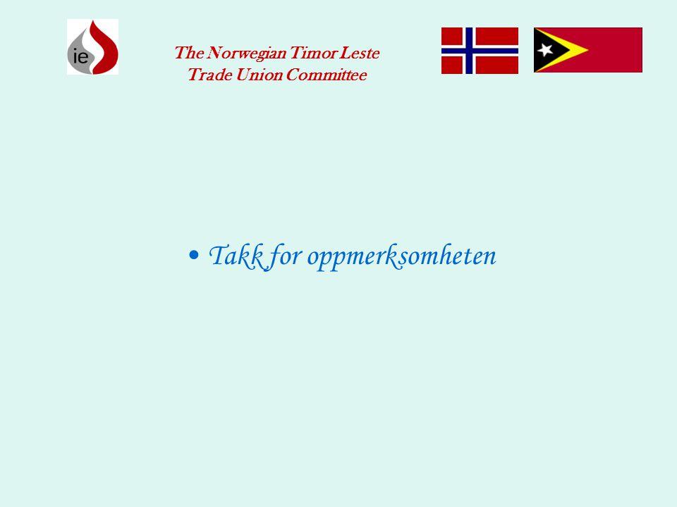 •Takk for oppmerksomheten The Norwegian Timor Leste Trade Union Committee
