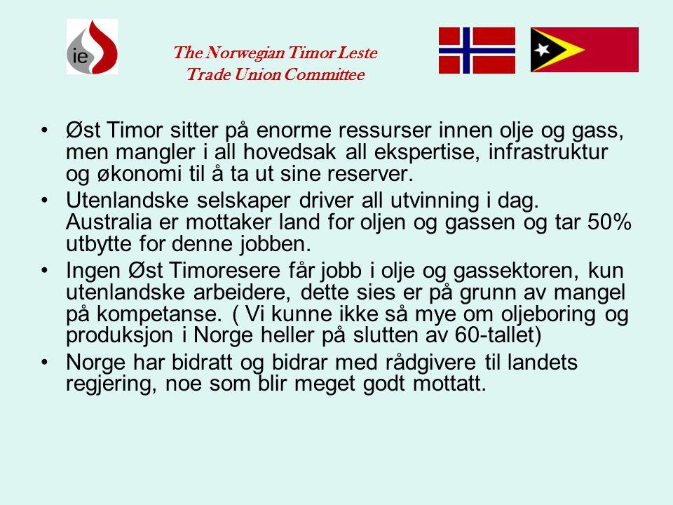 •Det vi gjerne vil bidra til er å la det Øst Timorske folket ta del i dette landets rikdommer og få gode og trygge jobber lik den Norske modellen.