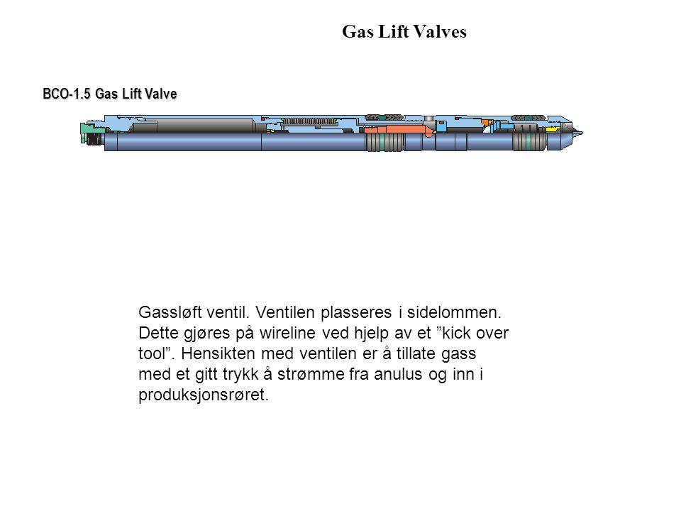 """Gas Lift Valves BCO-1.5 Gas Lift Valve Gassløft ventil. Ventilen plasseres i sidelommen. Dette gjøres på wireline ved hjelp av et """"kick over tool"""". He"""