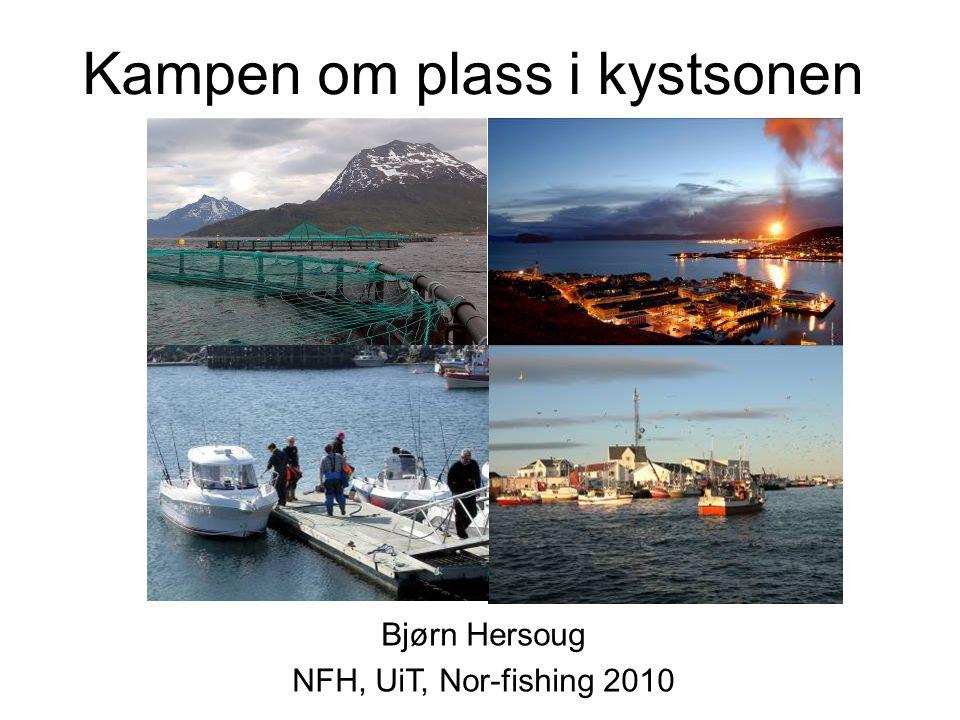Kampen om plass i kystsonen Bjørn Hersoug NFH, UiT, Nor-fishing 2010