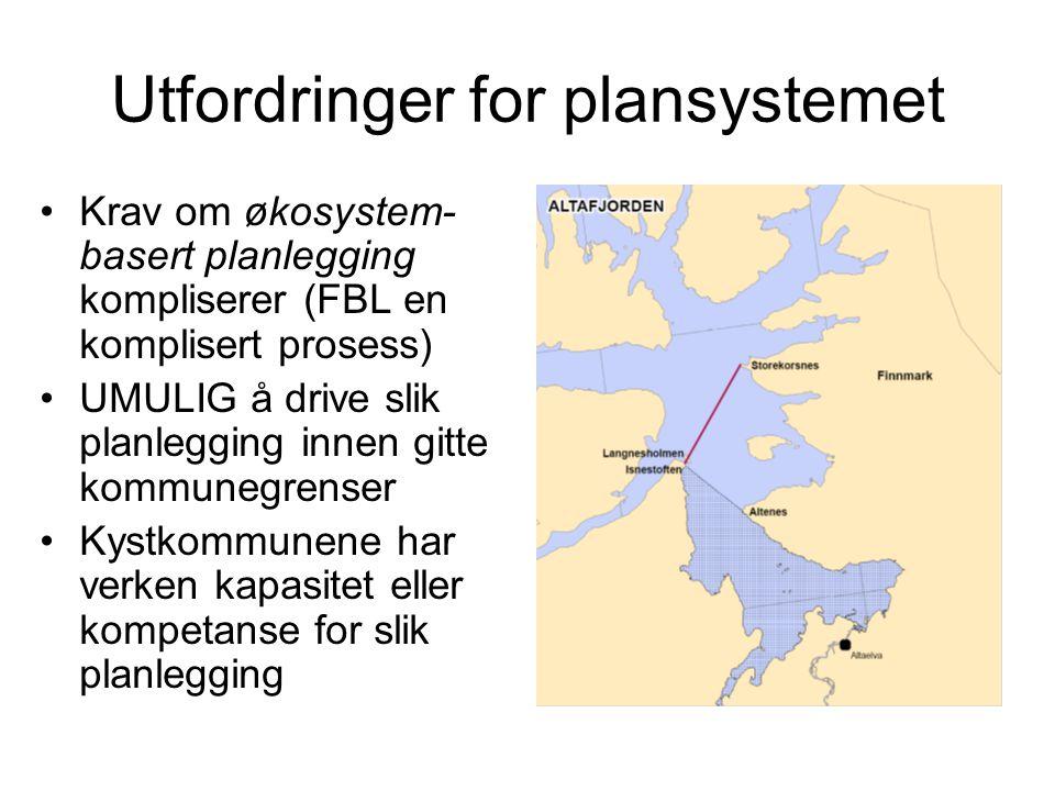 Utfordringer for plansystemet •Krav om økosystem- basert planlegging kompliserer (FBL en komplisert prosess) •UMULIG å drive slik planlegging innen gitte kommunegrenser •Kystkommunene har verken kapasitet eller kompetanse for slik planlegging