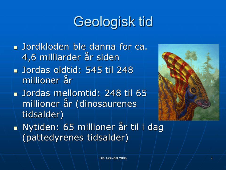 Ola Grøvdal 2006 3 Jordas struktur  Jordskorpe  Mantel: Øvre mantel Nedre mantel  Kjerne: Ytre kjerne Indre kjerne