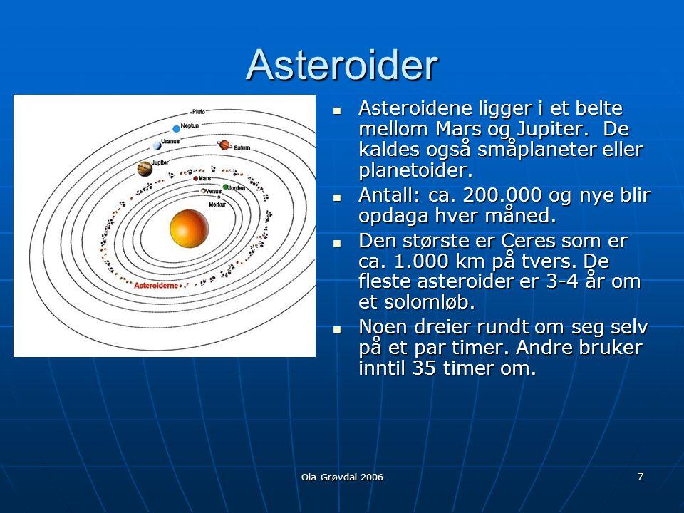 Ola Grøvdal 2006 7 Asteroider  Asteroidene ligger i et belte mellom Mars og Jupiter.
