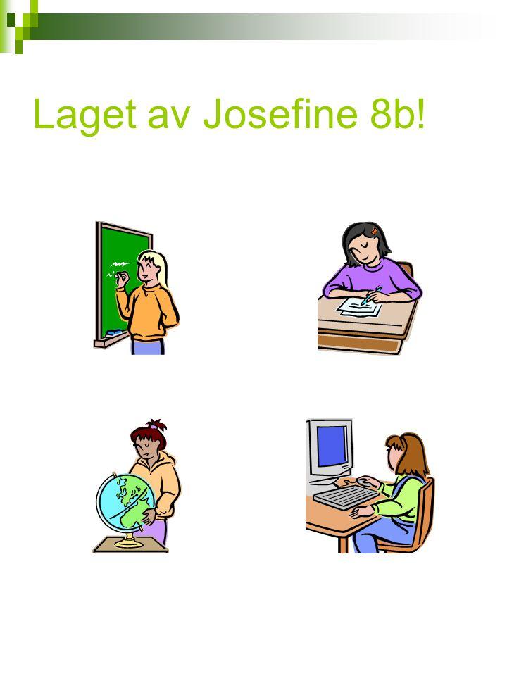 Laget av Josefine 8b!