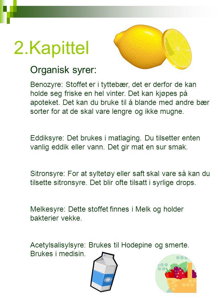 2.Kapittel Organisk syrer: Benozyre: Stoffet er i tyttebær, det er derfor de kan holde seg friske en hel vinter.