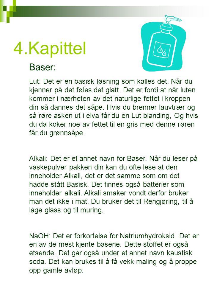 4.Kapittel Baser: Lut: Det er en basisk løsning som kalles det.