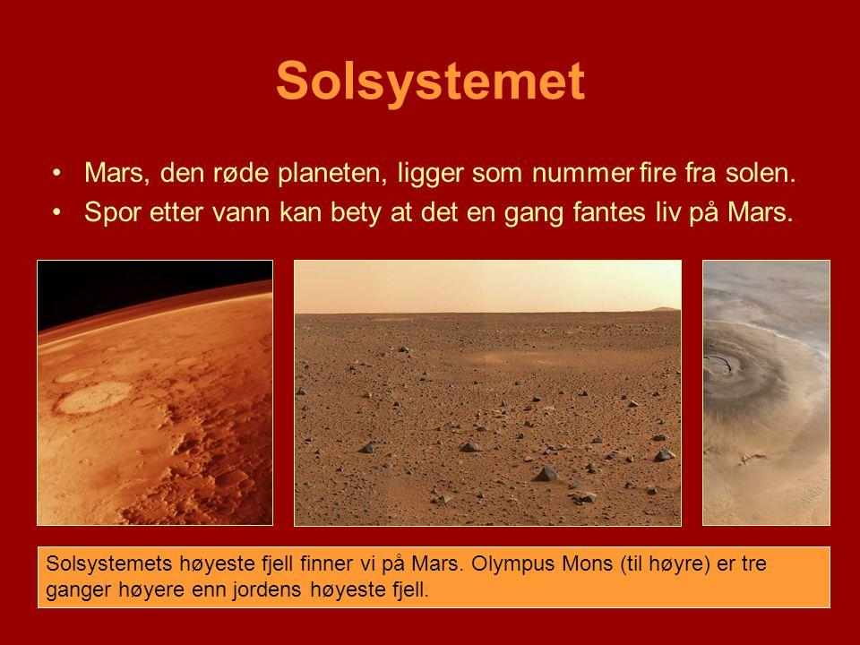 Solsystemet •Mars, den røde planeten, ligger som nummer fire fra solen. •Spor etter vann kan bety at det en gang fantes liv på Mars. Solsystemets høye