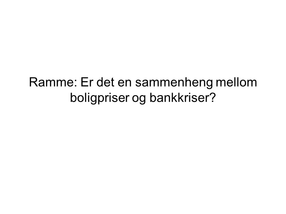 Ramme: Er det en sammenheng mellom boligpriser og bankkriser?