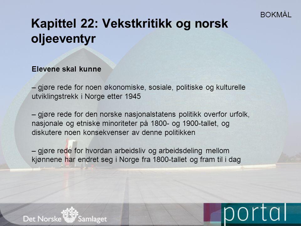 Kapittel 22: Vekstkritikk og norsk oljeeventyr BOKMÅL Elevene skal kunne – gjøre rede for noen økonomiske, sosiale, politiske og kulturelle utviklings