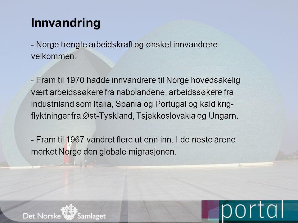 - Norge trengte arbeidskraft og ønsket innvandrere velkommen. - Fram til 1970 hadde innvandrere til Norge hovedsakelig vært arbeidssøkere fra naboland