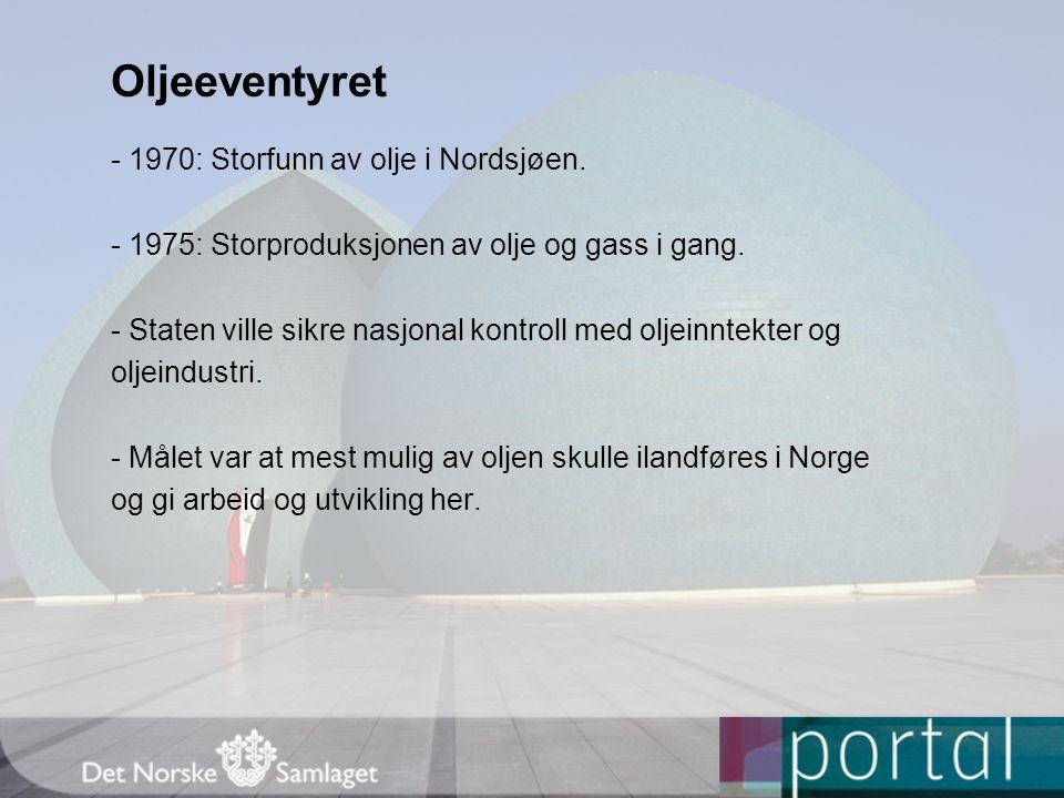 - 1970: Storfunn av olje i Nordsjøen. - 1975: Storproduksjonen av olje og gass i gang. - Staten ville sikre nasjonal kontroll med oljeinntekter og olj