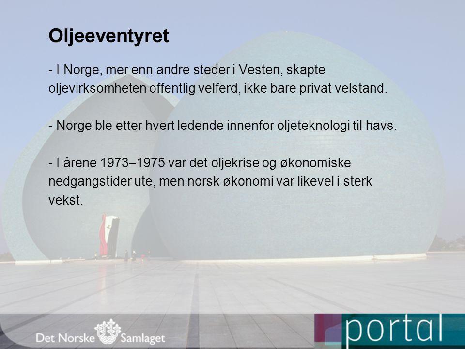 - I Norge, mer enn andre steder i Vesten, skapte oljevirksomheten offentlig velferd, ikke bare privat velstand. - Norge ble etter hvert ledende innenf