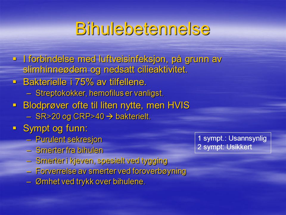 Bihulebetennelse  I forbindelse med luftveisinfeksjon, på grunn av slimhinneødem og nedsatt cilieaktivitet.