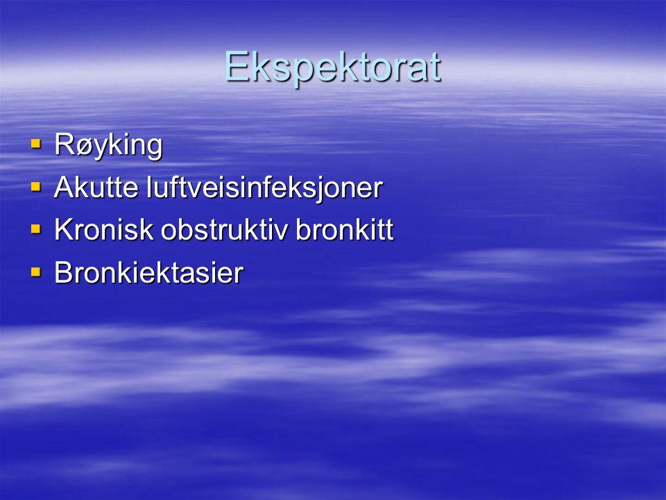 Ekspektorat  Røyking  Akutte luftveisinfeksjoner  Kronisk obstruktiv bronkitt  Bronkiektasier
