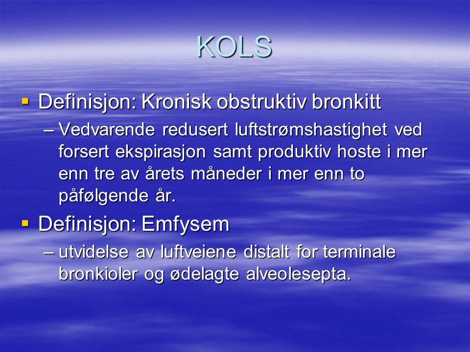 KOLS  Definisjon: Kronisk obstruktiv bronkitt –Vedvarende redusert luftstrømshastighet ved forsert ekspirasjon samt produktiv hoste i mer enn tre av årets måneder i mer enn to påfølgende år.