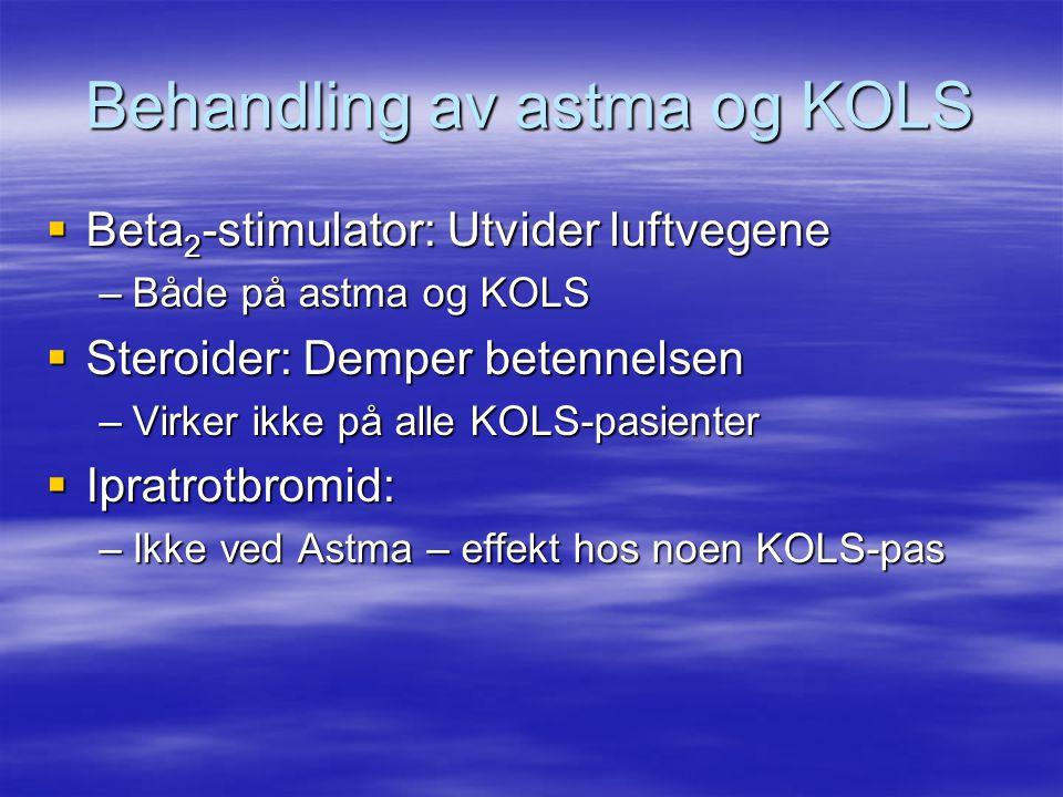Behandling av astma og KOLS  Beta 2 -stimulator: Utvider luftvegene –Både på astma og KOLS  Steroider: Demper betennelsen –Virker ikke på alle KOLS-pasienter  Ipratrotbromid: –Ikke ved Astma – effekt hos noen KOLS-pas