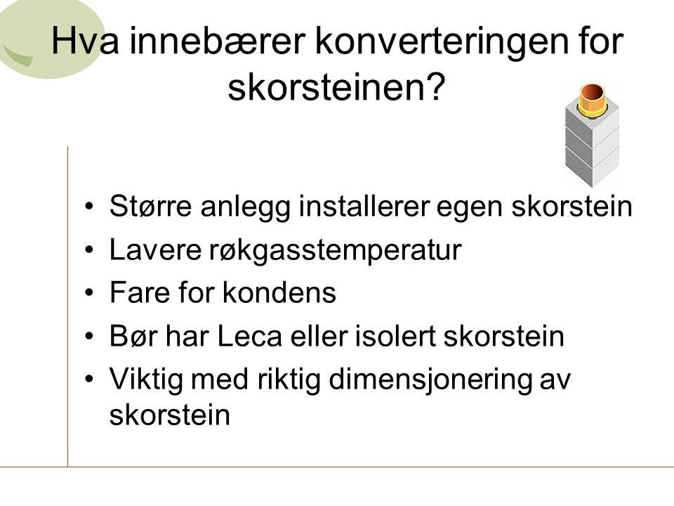 Hva innebærer konverteringen for skorsteinen? •Større anlegg installerer egen skorstein •Lavere røkgasstemperatur •Fare for kondens •Bør har Leca elle