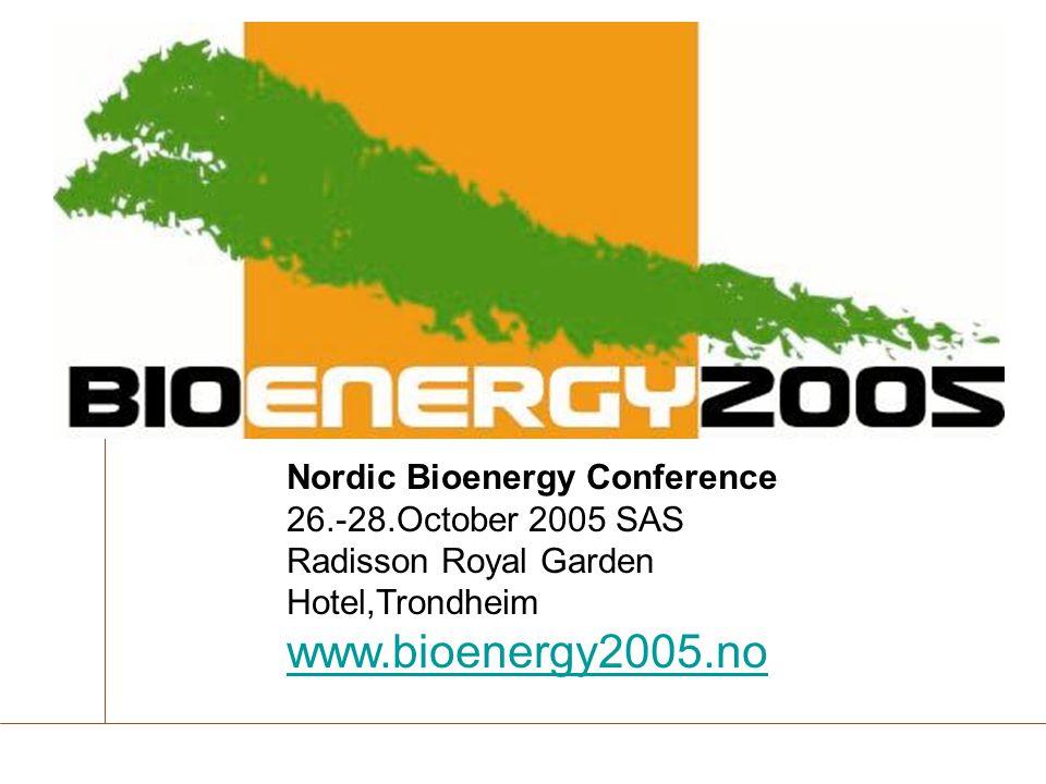Nordic Bioenergy Conference 26.-28.October 2005 SAS Radisson Royal Garden Hotel,Trondheim www.bioenergy2005.no