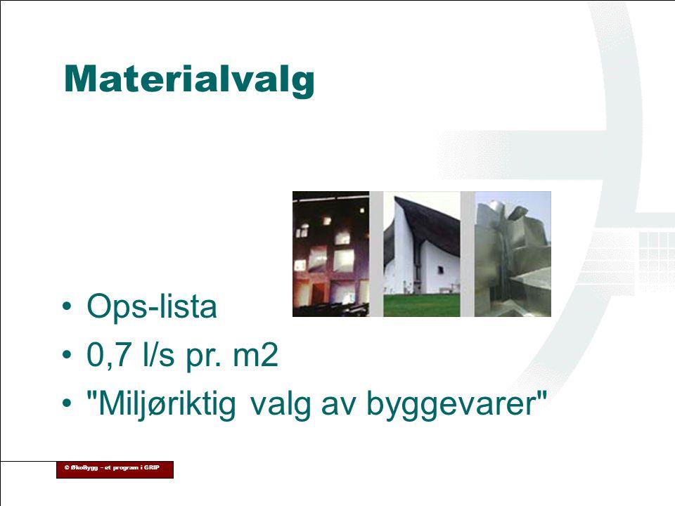 © ØkoBygg – et program i GRIP •Ops-lista •0,7 l/s pr. m2 •