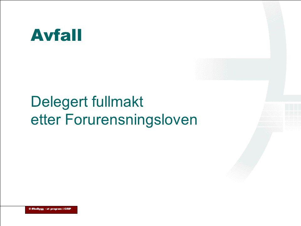 © ØkoBygg – et program i GRIP Avfall Delegert fullmakt etter Forurensningsloven