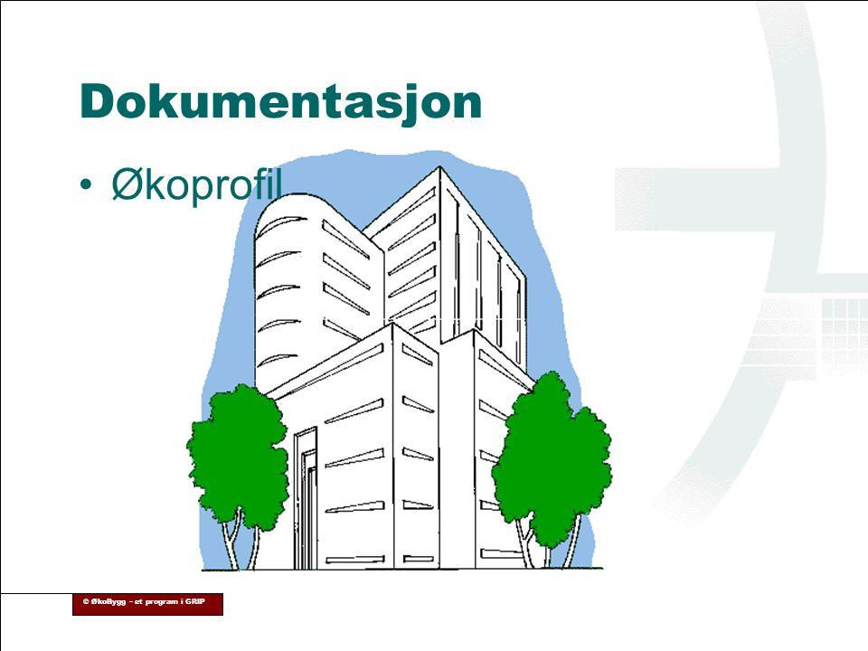 © ØkoBygg – et program i GRIP Dokumentasjon •Økoprofil