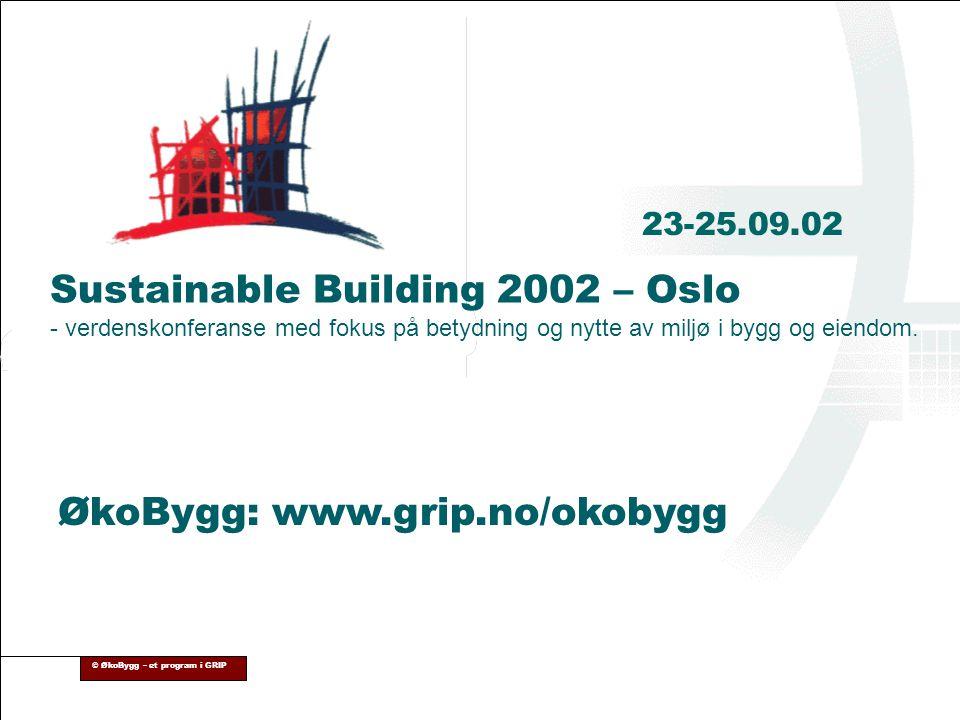 © ØkoBygg – et program i GRIP Sustainable Building 2002 – Oslo - verdenskonferanse med fokus på betydning og nytte av miljø i bygg og eiendom. ØkoBygg