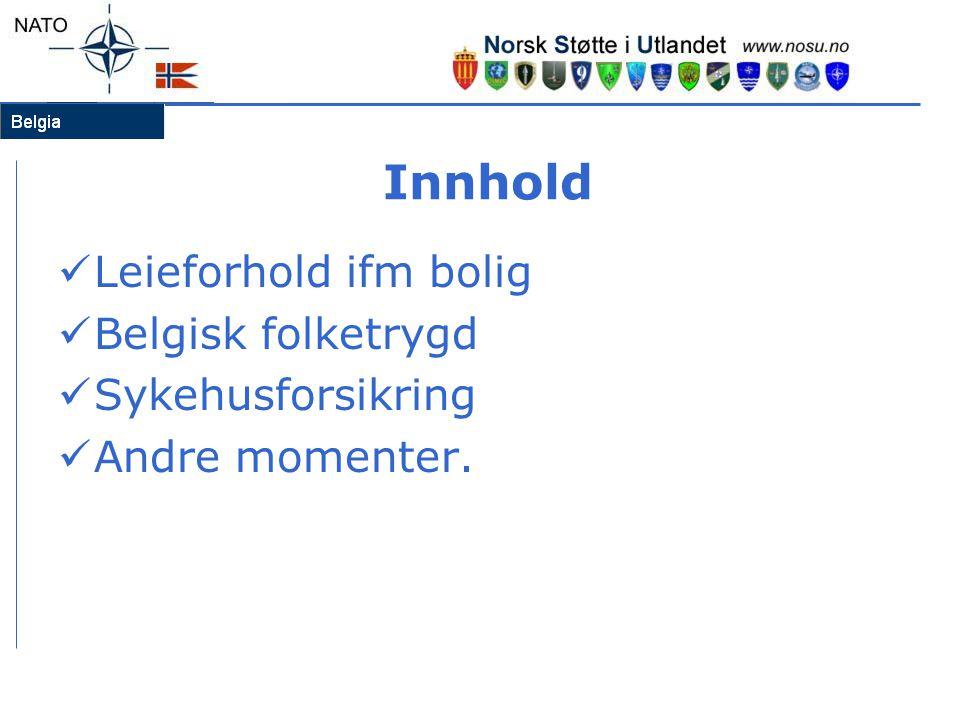 Innhold  Leieforhold ifm bolig  Belgisk folketrygd  Sykehusforsikring  Andre momenter.