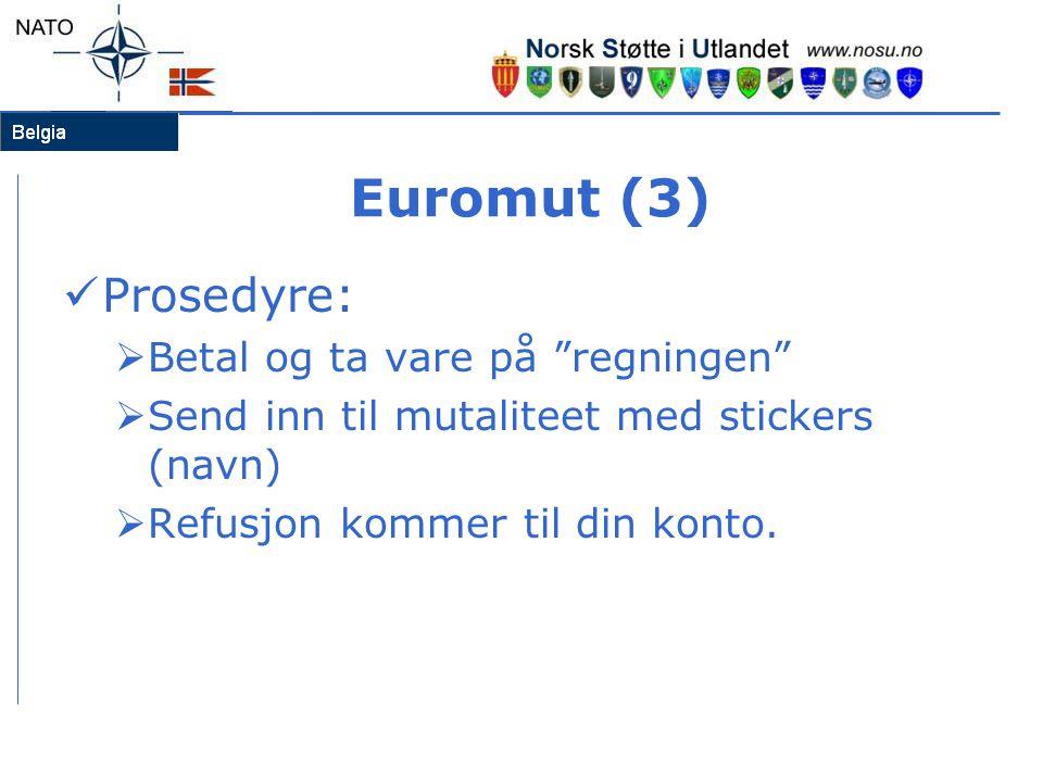 Euromut (3)  Prosedyre:  Betal og ta vare på regningen  Send inn til mutaliteet med stickers (navn)  Refusjon kommer til din konto.