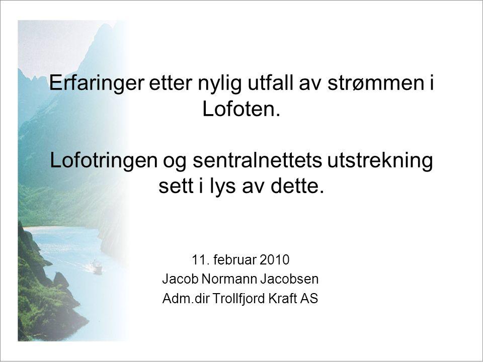 Erfaringer etter nylig utfall av strømmen i Lofoten. Lofotringen og sentralnettets utstrekning sett i lys av dette. 11. februar 2010 Jacob Normann Jac