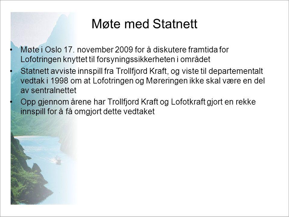 Møte med Statnett •Møte i Oslo 17. november 2009 for å diskutere framtida for Lofotringen knyttet til forsyningssikkerheten i området •Statnett avvist
