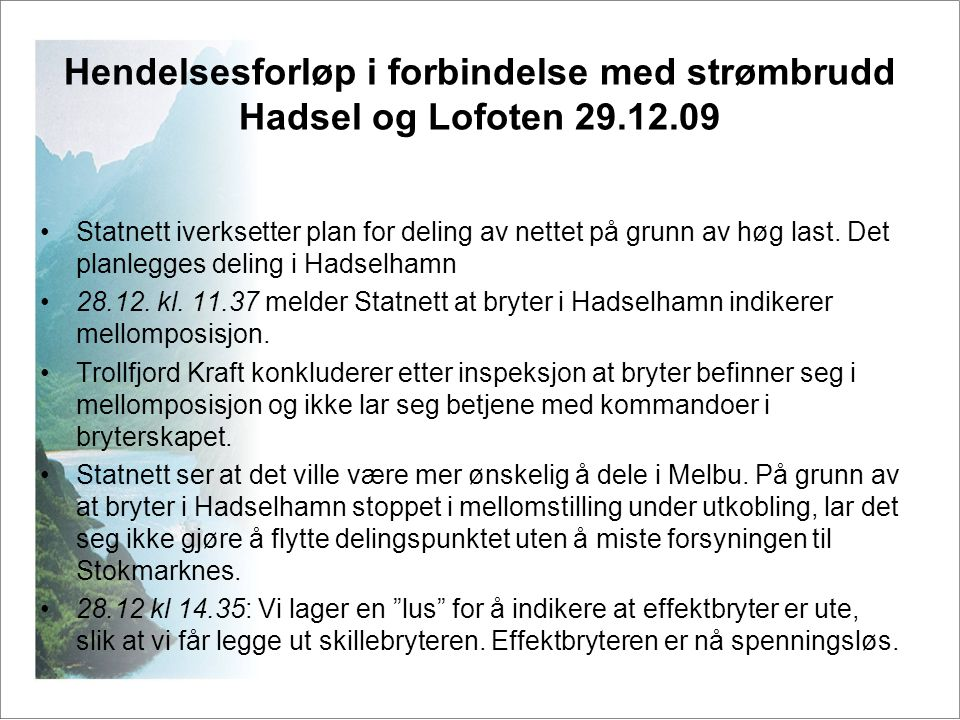 Hendelsesforløp i forbindelse med strømbrudd Hadsel og Lofoten 29.12.09 •Statnett iverksetter plan for deling av nettet på grunn av høg last. Det plan