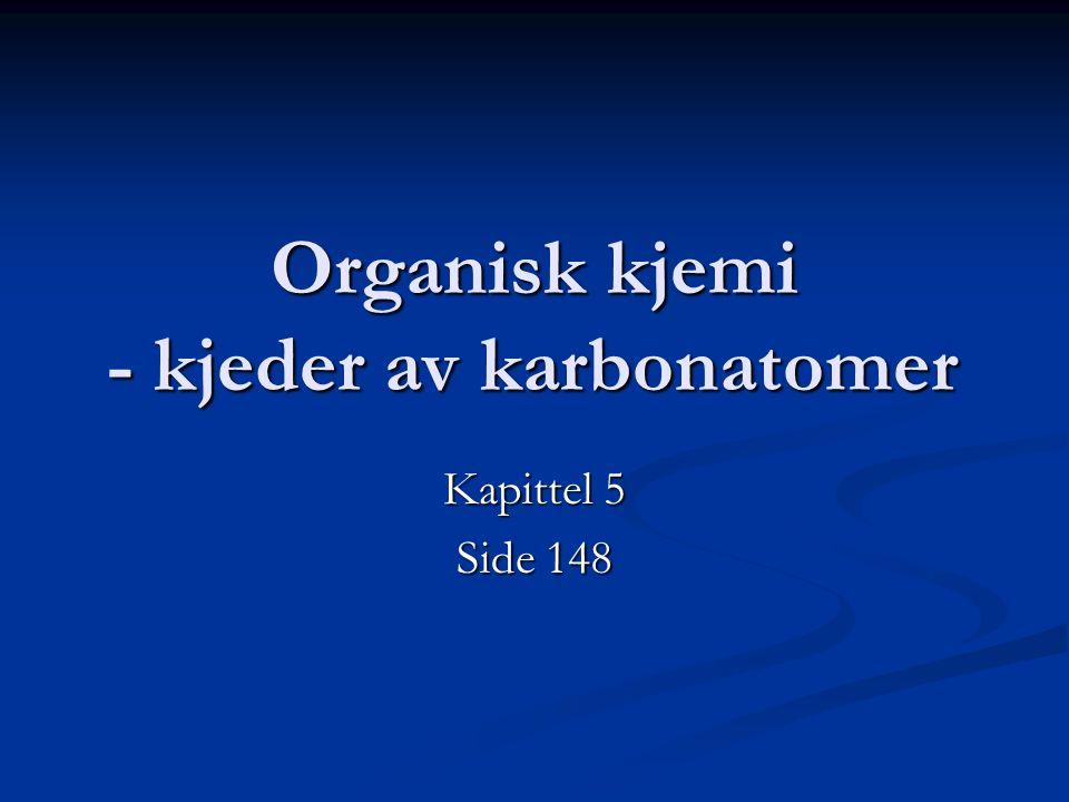Organisk kjemi - kjeder av karbonatomer Kapittel 5 Side 148
