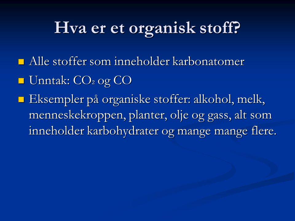 Hva er et organisk stoff?  Alle stoffer som inneholder karbonatomer  Unntak: CO 2 og CO  Eksempler på organiske stoffer: alkohol, melk, menneskekro