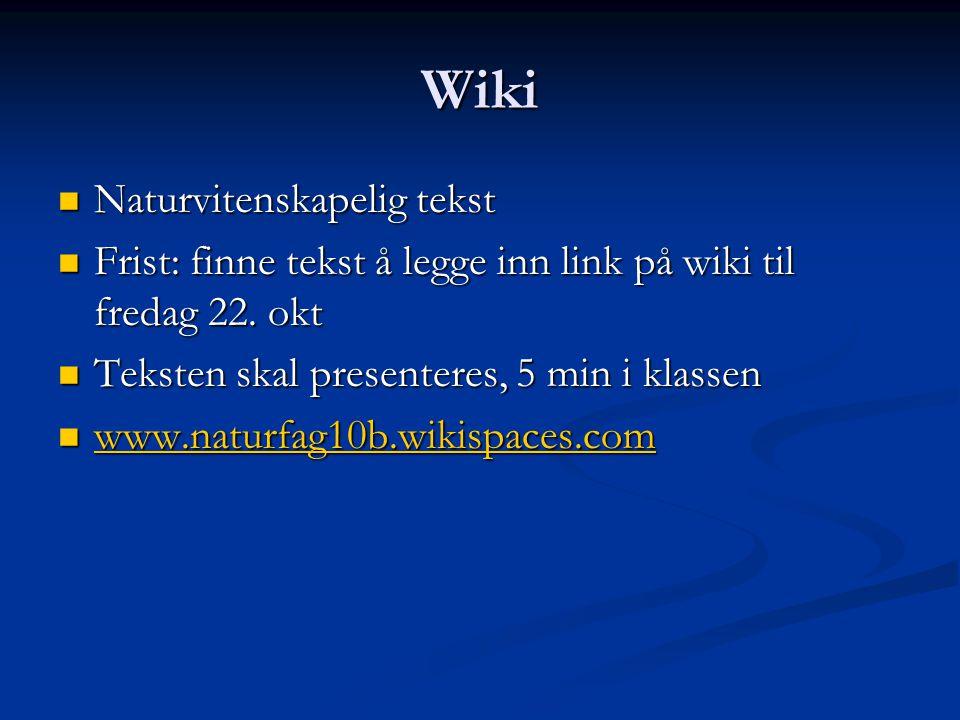 Wiki  Naturvitenskapelig tekst  Frist: finne tekst å legge inn link på wiki til fredag 22. okt  Teksten skal presenteres, 5 min i klassen  www.nat