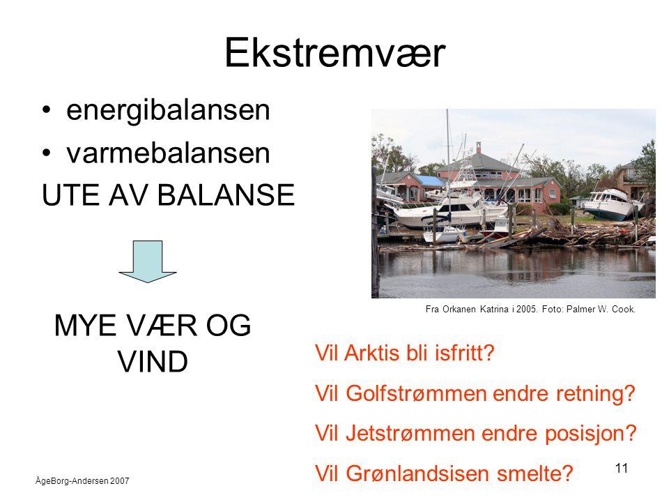 ÅgeBorg-Andersen 2007 11 Ekstremvær •energibalansen •varmebalansen UTE AV BALANSE Vil Arktis bli isfritt? Vil Golfstrømmen endre retning? Vil Jetstrøm