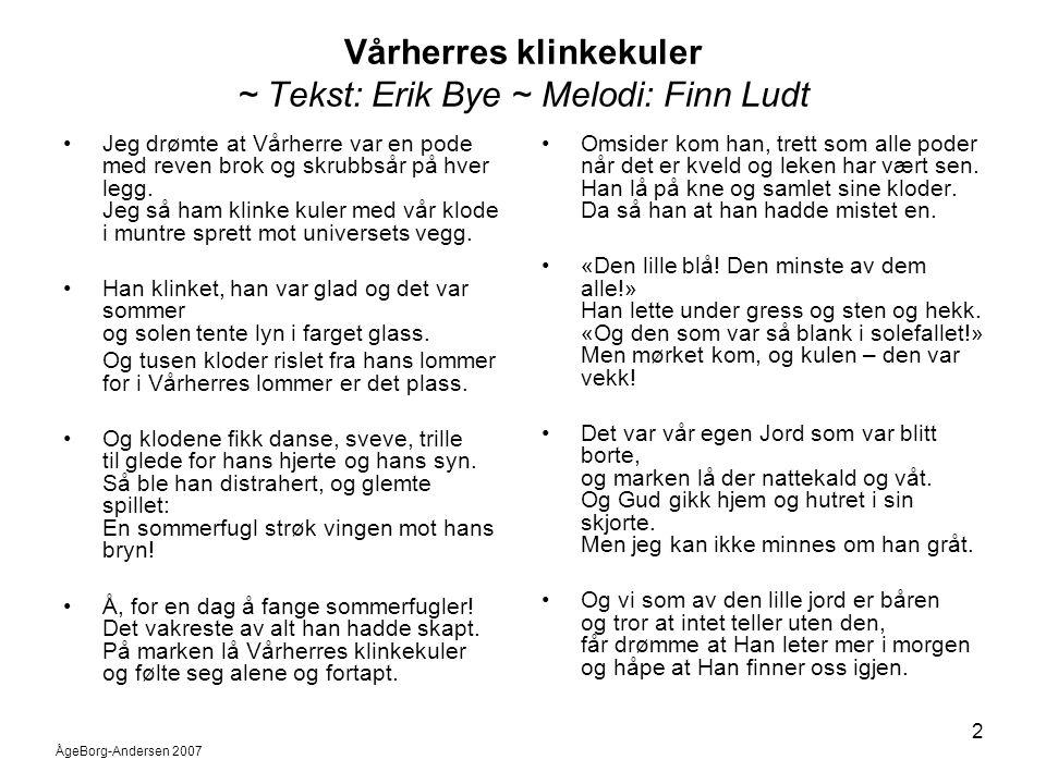ÅgeBorg-Andersen 2007 2 Vårherres klinkekuler ~ Tekst: Erik Bye ~ Melodi: Finn Ludt •Jeg drømte at Vårherre var en pode med reven brok og skrubbsår på