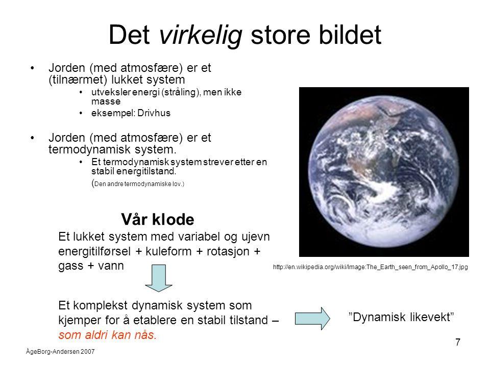 ÅgeBorg-Andersen 2007 7 Det virkelig store bildet •Jorden (med atmosfære) er et (tilnærmet) lukket system •utveksler energi (stråling), men ikke masse