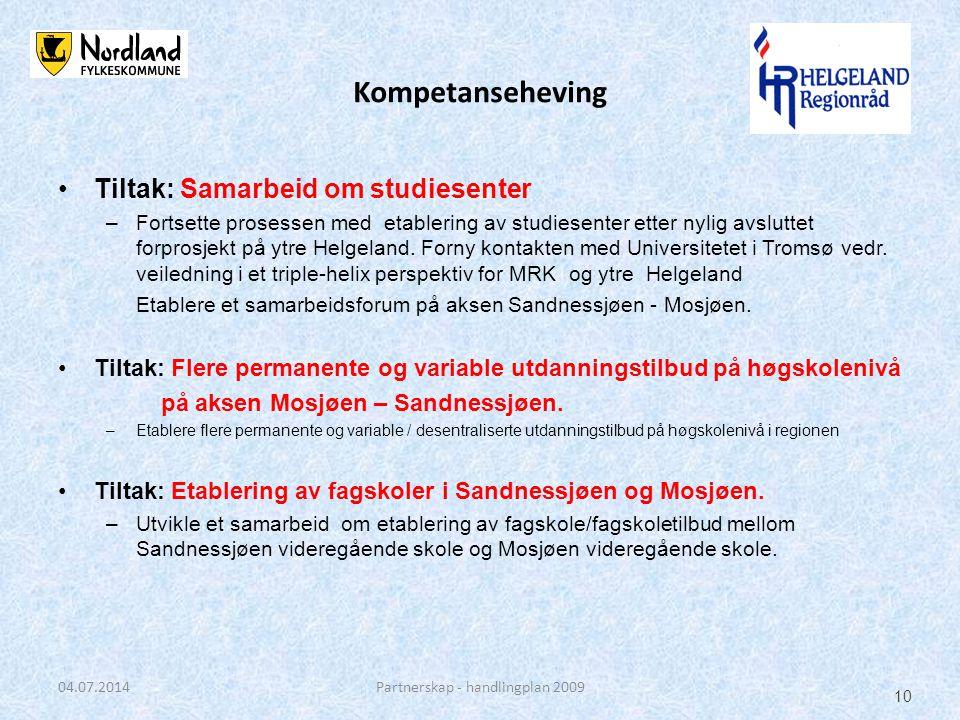 Kompetanseheving •Tiltak: Samarbeid om studiesenter –Fortsette prosessen med etablering av studiesenter etter nylig avsluttet forprosjekt på ytre Helgeland.