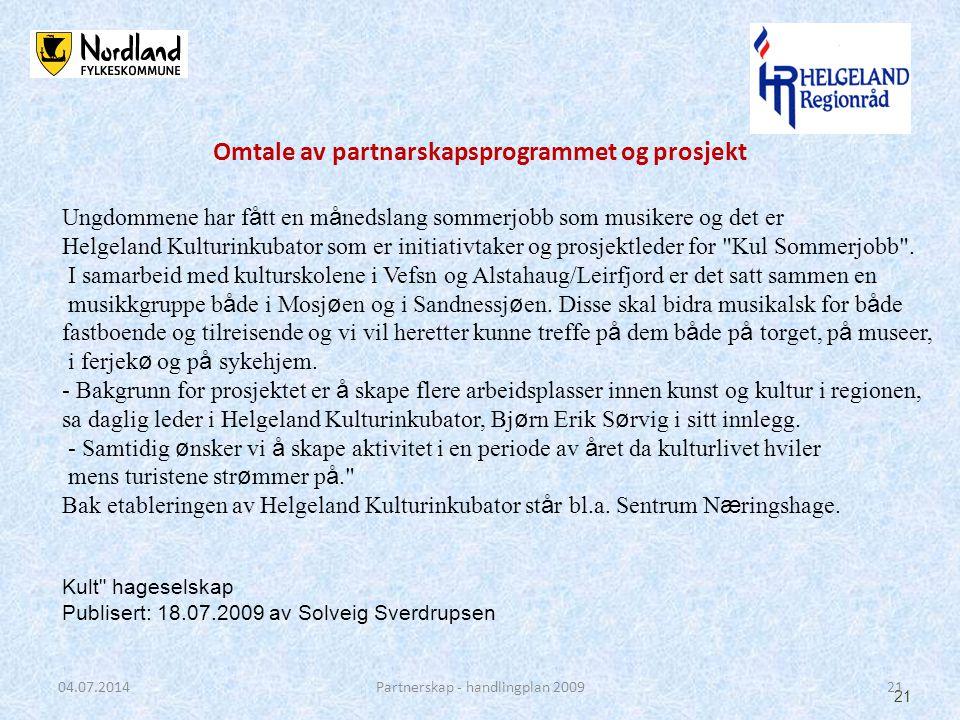 21 04.07.2014Partnerskap - handlingplan 2009 Omtale av partnarskapsprogrammet og prosjekt Ungdommene har f å tt en m å nedslang sommerjobb som musikere og det er Helgeland Kulturinkubator som er initiativtaker og prosjektleder for Kul Sommerjobb .