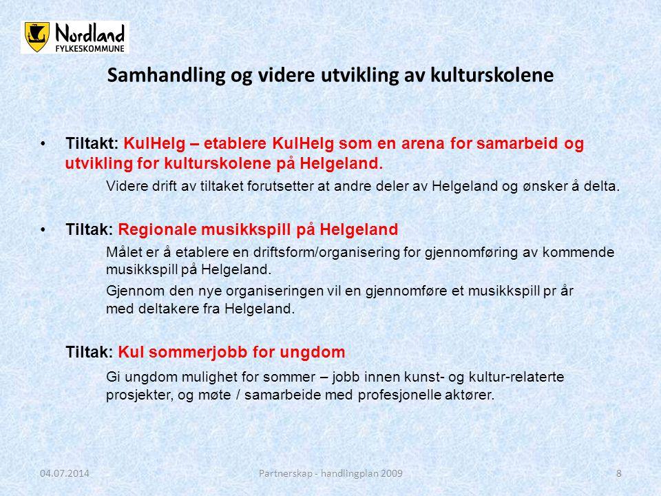Samhandling og videre utvikling av kulturskolene •Tiltakt: KulHelg – etablere KulHelg som en arena for samarbeid og utvikling for kulturskolene på Helgeland.