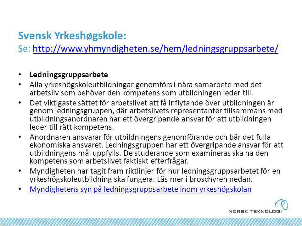 Svensk Yrkeshøgskole: Se: http://www.yhmyndigheten.se/hem/ledningsgruppsarbete/http://www.yhmyndigheten.se/hem/ledningsgruppsarbete/ • Ledningsgruppsarbete • Alla yrkeshögskoleutbildningar genomförs i nära samarbete med det arbetsliv som behöver den kompetens som utbildningen leder till.