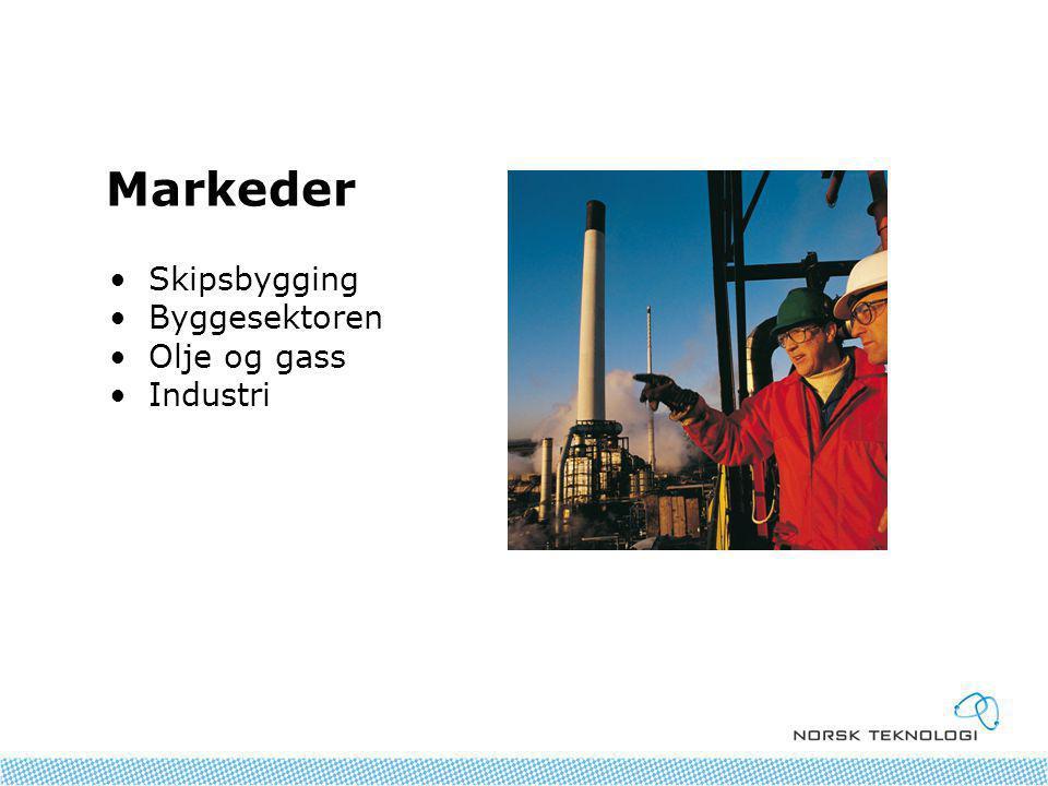 Markeder •Skipsbygging •Byggesektoren •Olje og gass •Industri