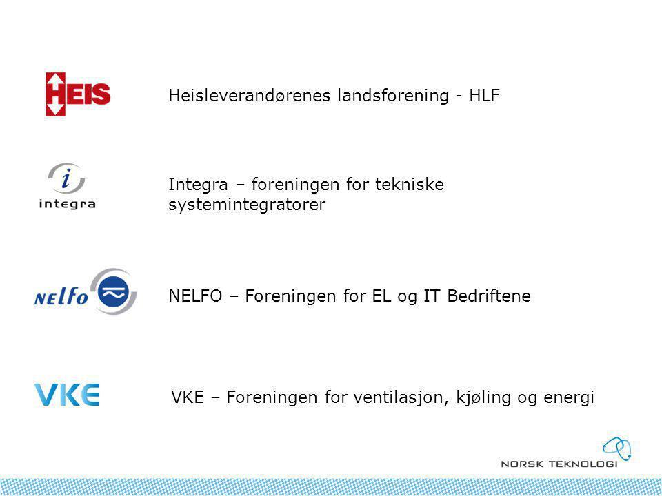 Heisleverandørenes landsforening - HLF Integra – foreningen for tekniske systemintegratorer NELFO – Foreningen for EL og IT Bedriftene VKE – Foreningen for ventilasjon, kjøling og energi