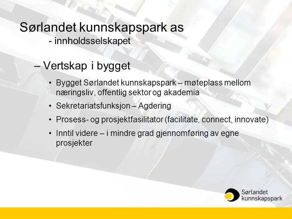 Sørlandet kunnskapspark as - innholdsselskapet –Vertskap i bygget •Bygget Sørlandet kunnskapspark – møteplass mellom næringsliv, offentlig sektor og a