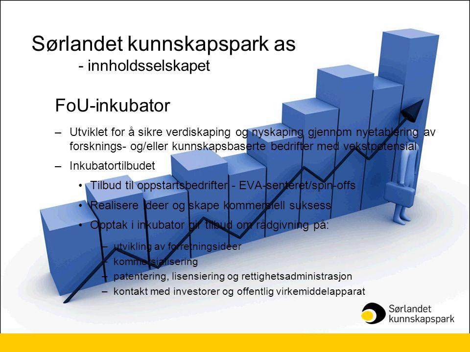Sørlandet kunnskapspark as - innholdsselskapet FoU-inkubator –Utviklet for å sikre verdiskaping og nyskaping gjennom nyetablering av forsknings- og/el