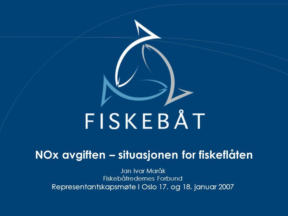 NOx avgiften – situasjonen for fiskeflåten Jan Ivar Maråk Fiskebåtredernes Forbund Representantskapsmøte i Oslo 17. og 18. januar 2007