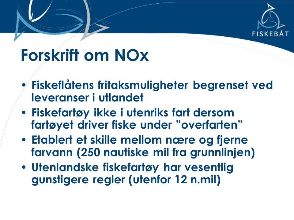 Forskrift om NOx • Fiskeflåtens fritaksmuligheter begrenset ved leveranser i utlandet • Fiskefartøy ikke i utenriks fart dersom fartøyet driver fiske